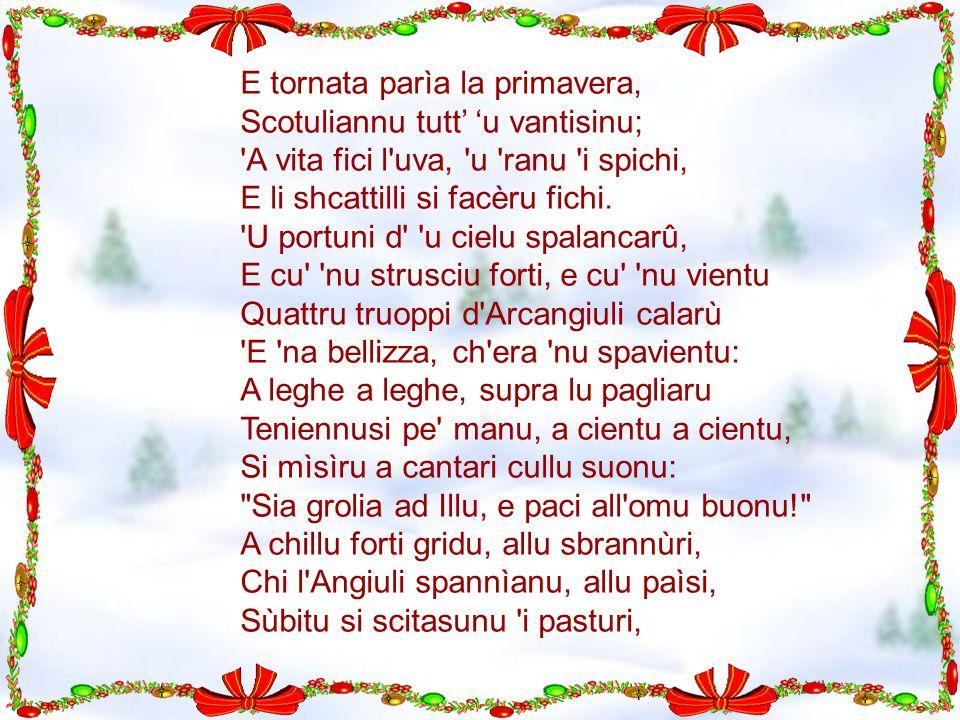 E tornata parìa la primavera, Scotuliannu tutt' 'u vantisinu; 'A vita fici l'uva, 'u 'ranu 'i spichi, E li shcattilli si facèru fichi. 'U portuni d' '