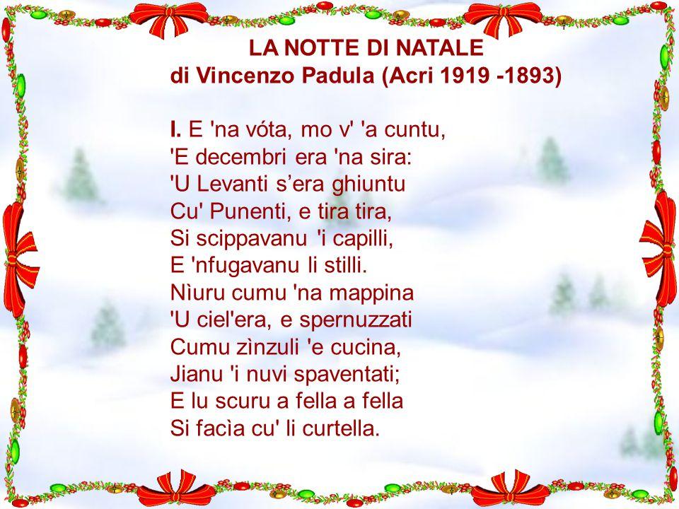 LA NOTTE DI NATALE di Vincenzo Padula (Acri 1919 -1893) I. E 'na vóta, mo v' 'a cuntu, 'E decembri era 'na sira: 'U Levanti s'era ghiuntu Cu' Punenti,