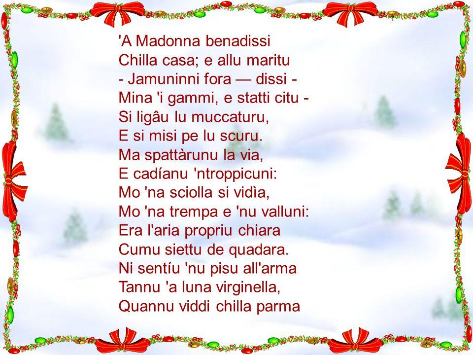 'A Madonna benadissi Chilla casa; e allu maritu - Jamuninni fora — dissi - Mina 'i gammi, e statti citu - Si ligâu lu muccaturu, E si misi pe lu scuru