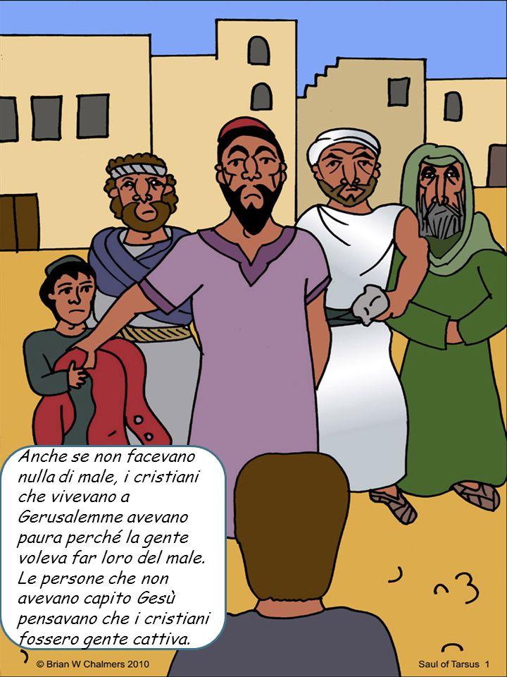 Anche se non facevano nulla di male, i cristiani che vivevano a Gerusalemme avevano paura perché la gente voleva far loro del male. Le persone che non