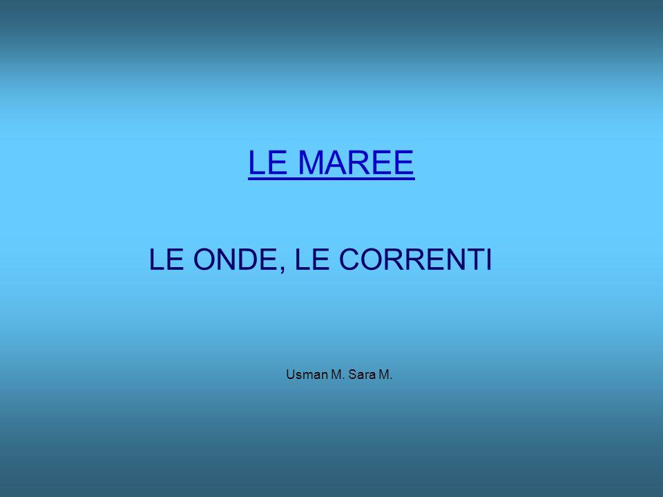 LE MAREE LE ONDE, LE CORRENTI Usman M. Sara M.