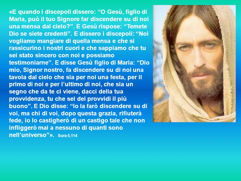 «E quando i discepoli dissero: O Gesù, figlio di Maria, può il tuo Signore far discendere su di noi una mensa dal cielo? .