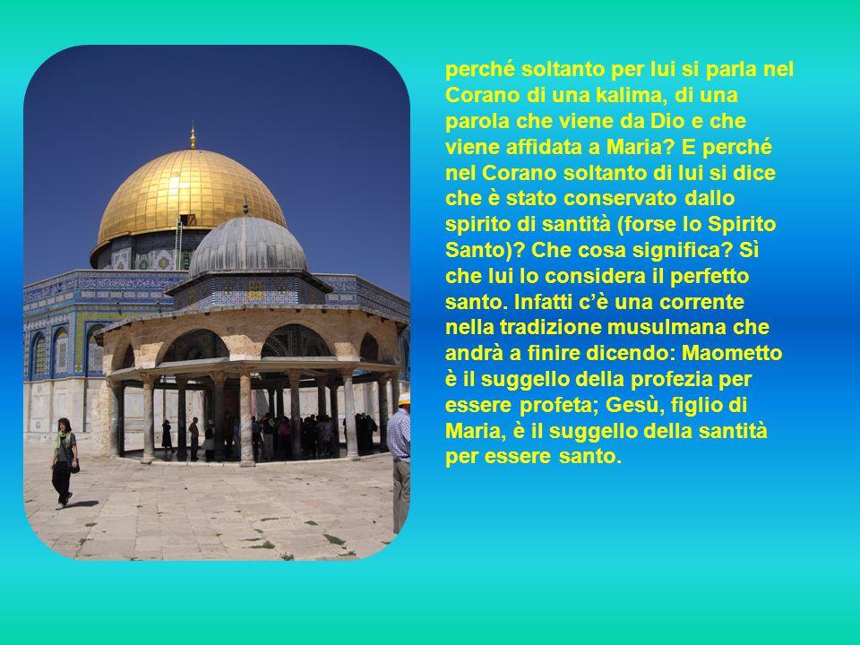 perché soltanto per lui si parla nel Corano di una kalima, di una parola che viene da Dio e che viene affidata a Maria.