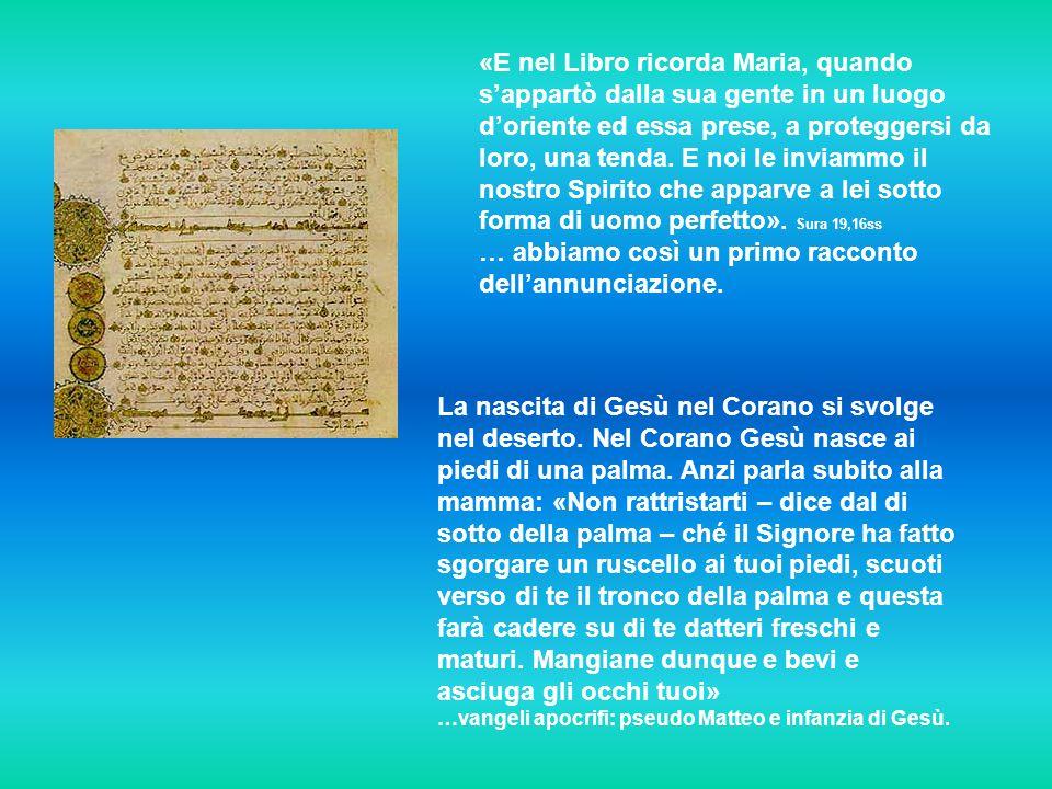 «E nel Libro ricorda Maria, quando s'appartò dalla sua gente in un luogo d'oriente ed essa prese, a proteggersi da loro, una tenda.