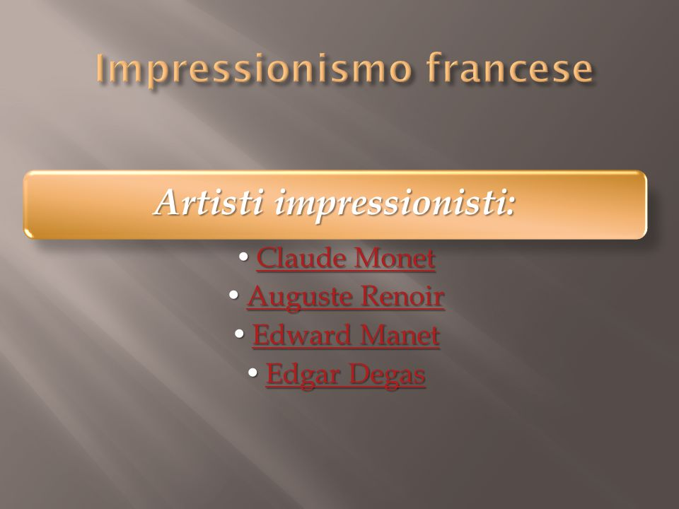 Artisti impressionisti: Claude MonetClaude MonetClaude MonetClaude Monet Auguste RenoirAuguste RenoirAuguste RenoirAuguste Renoir Edward ManetEdward M