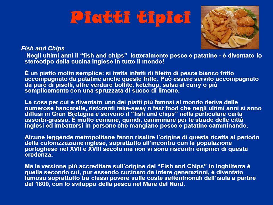 """Piatti tipici Fish and Chips Negli ultimi anni il """"fish and chips"""" letteralmente pesce e patatine - è diventato lo stereotipo della cucina inglese in"""
