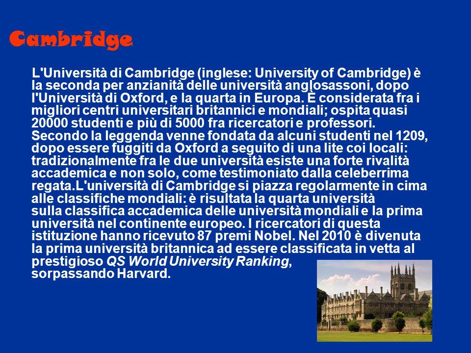 Cambridge L'Università di Cambridge (inglese: University of Cambridge) è la seconda per anzianità delle università anglosassoni, dopo l'Università di