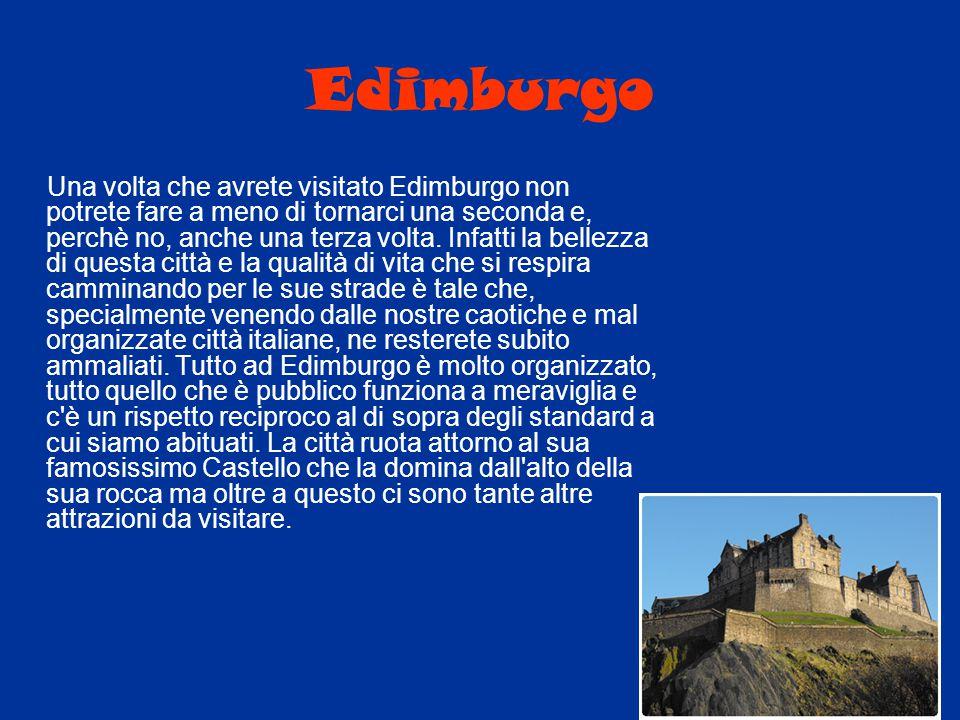 Edimburgo Una volta che avrete visitato Edimburgo non potrete fare a meno di tornarci una seconda e, perchè no, anche una terza volta. Infatti la bell