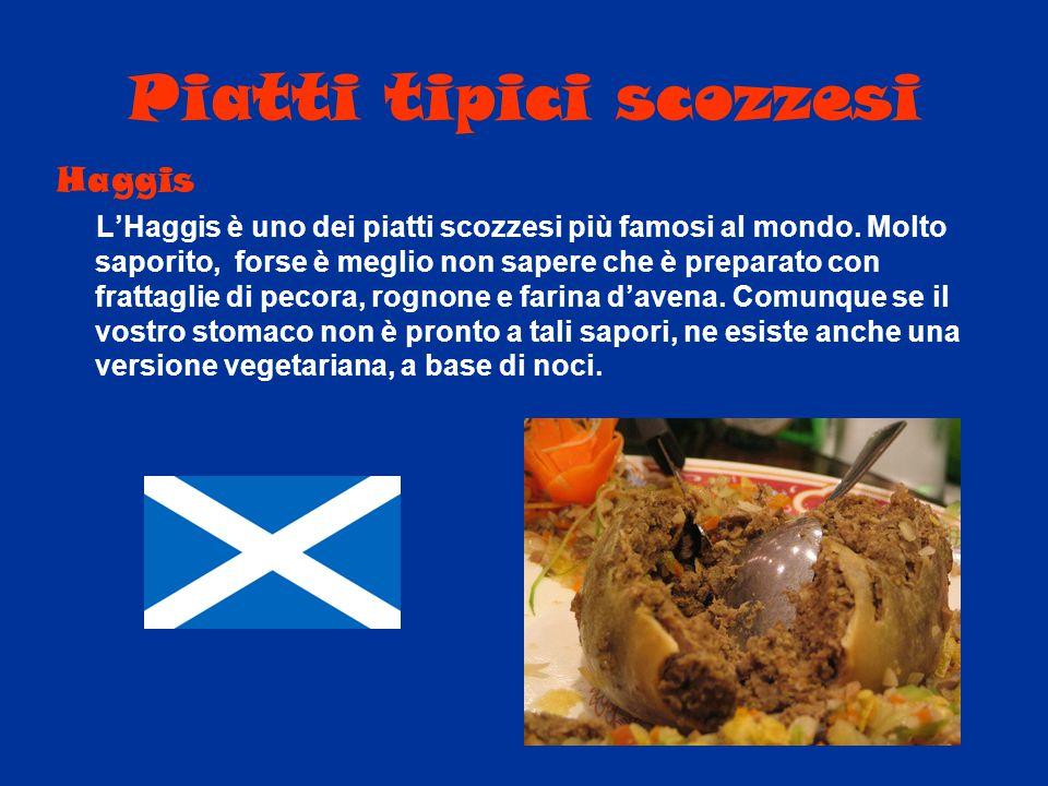 Piatti tipici scozzesi Haggis L'Haggis è uno dei piatti scozzesi più famosi al mondo. Molto saporito, forse è meglio non sapere che è preparato con fr