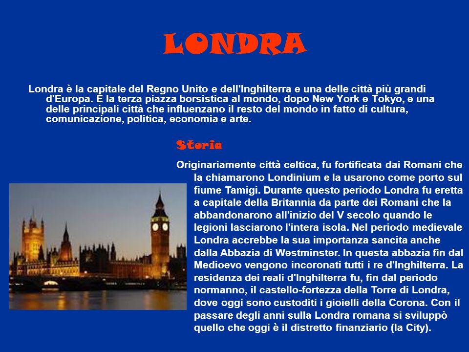 LONDRA Londra è la capitale del Regno Unito e dell'Inghilterra e una delle città più grandi d'Europa. È la terza piazza borsistica al mondo, dopo New