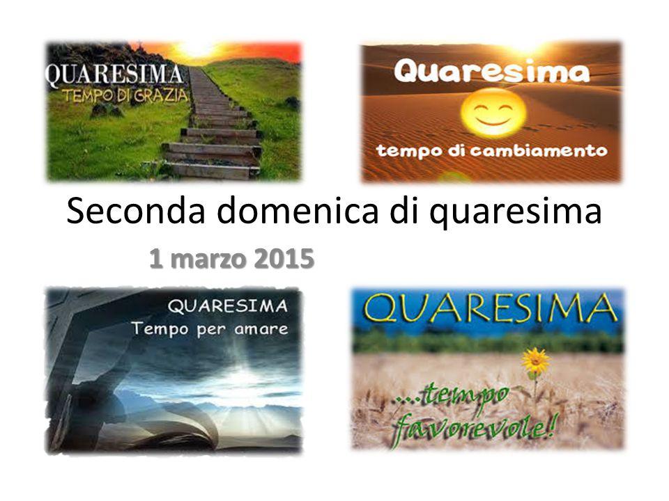 Seconda domenica di quaresima 1 marzo 2015