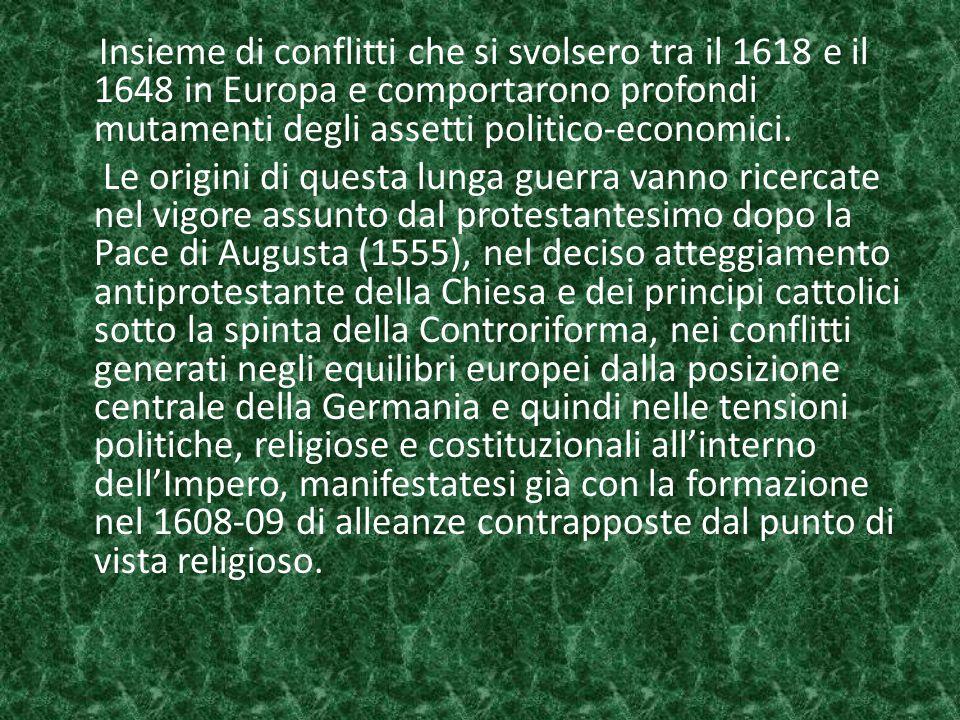 Insieme di conflitti che si svolsero tra il 1618 e il 1648 in Europa e comportarono profondi mutamenti degli assetti politico-economici. Le origini di