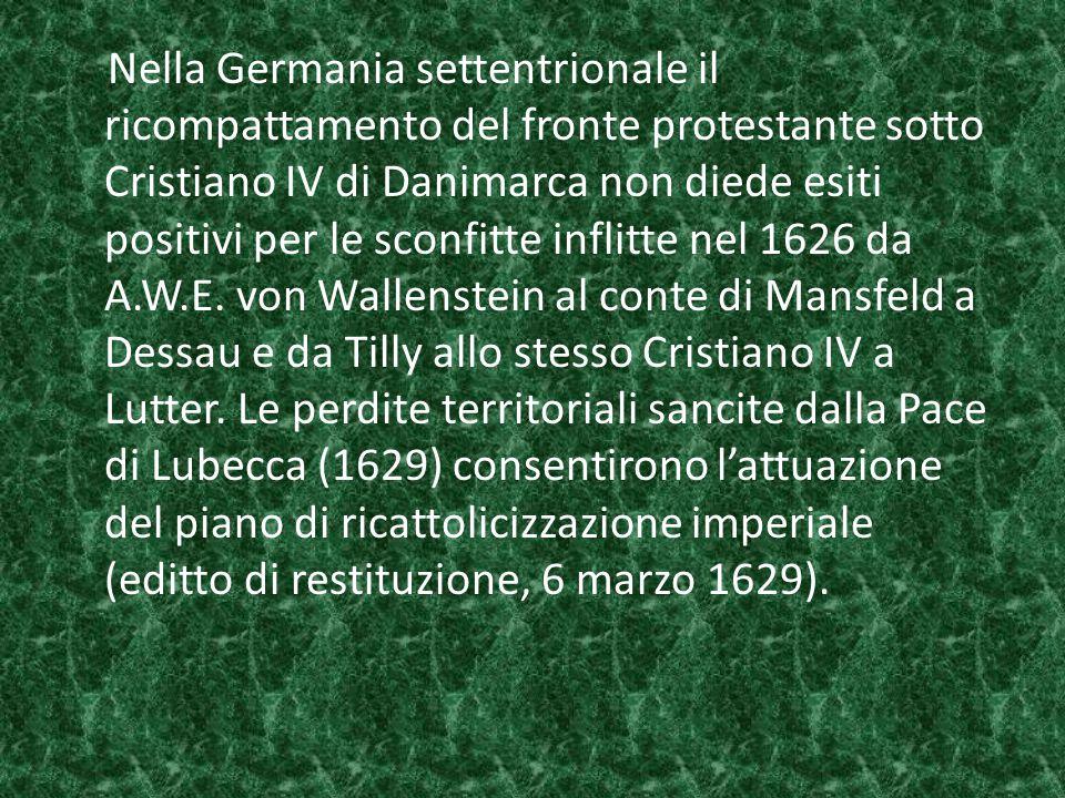 Nella Germania settentrionale il ricompattamento del fronte protestante sotto Cristiano IV di Danimarca non diede esiti positivi per le sconfitte infl