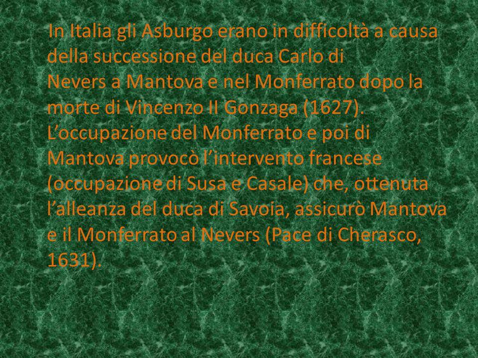 In Italia gli Asburgo erano in difficoltà a causa della successione del duca Carlo di Nevers a Mantova e nel Monferrato dopo la morte di Vincenzo II G
