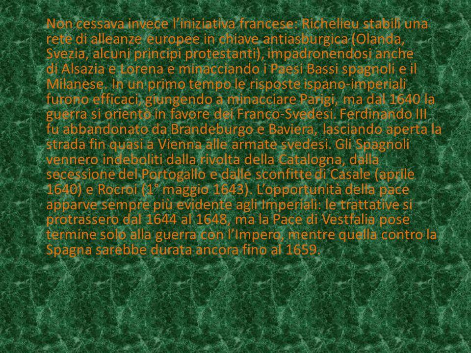 Non cessava invece l'iniziativa francese: Richelieu stabilì una rete di alleanze europee in chiave antiasburgica (Olanda, Svezia, alcuni principi prot