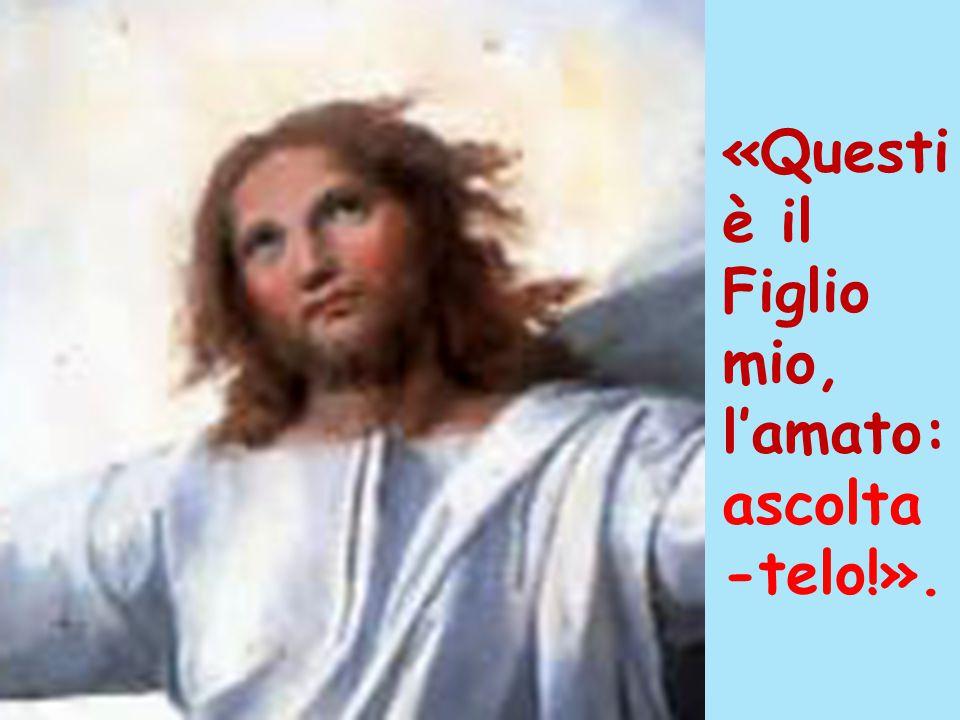 «Questi è il Figlio mio, l'amato: ascolta -telo!».
