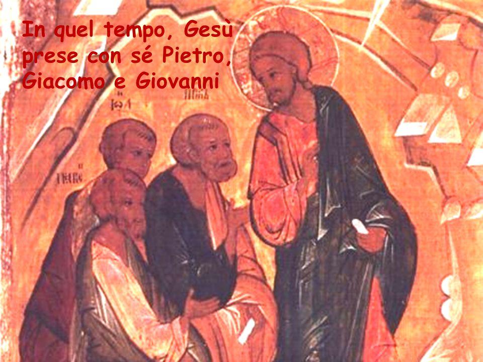 In quel tempo, Gesù prese con sé Pietro, Giacomo e Giovanni
