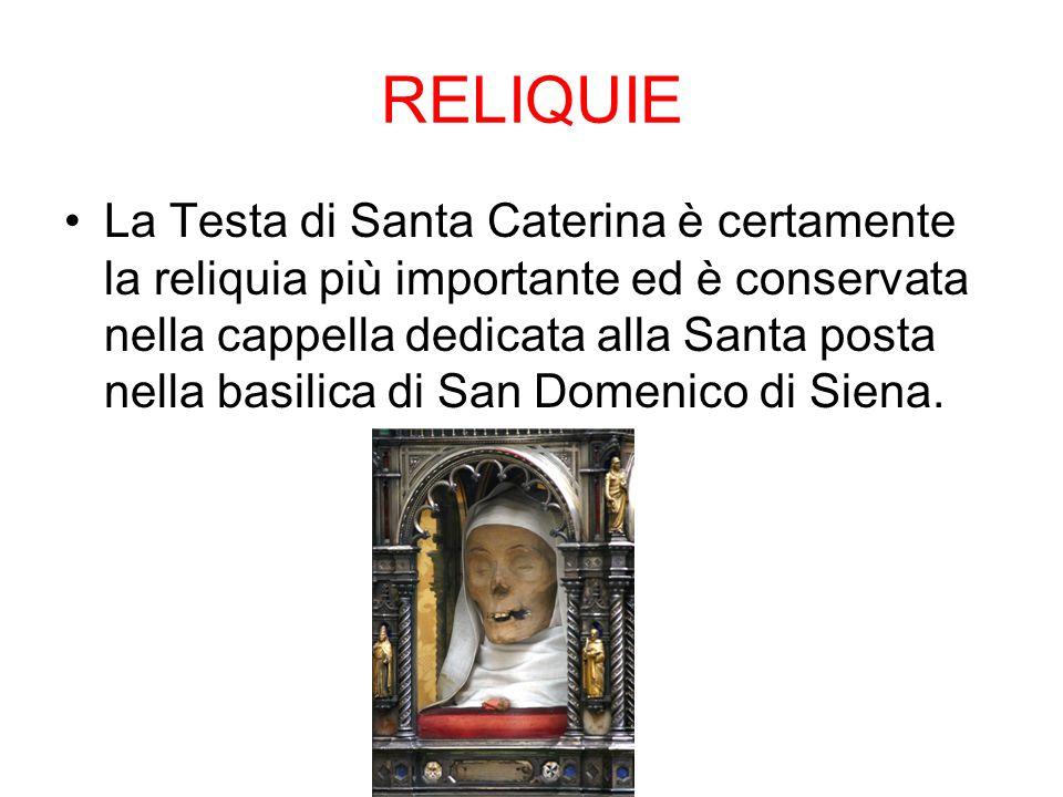 RELIQUIE La Testa di Santa Caterina è certamente la reliquia più importante ed è conservata nella cappella dedicata alla Santa posta nella basilica di San Domenico di Siena.