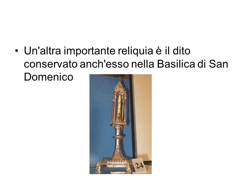 Un altra importante reliquia è il dito conservato anch esso nella Basilica di San Domenico