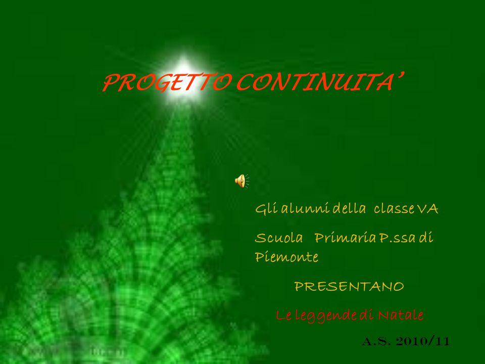 PROGETTO CONTINUITA' Gli alunni della classe VA Scuola Primaria P.ssa di Piemonte PRESENTANO Le leggende di Natale a.s. 2010/11