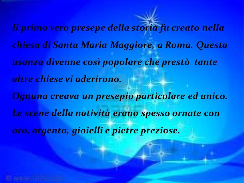 Il primo vero presepe della storia fu creato nella chiesa di Santa Maria Maggiore, a Roma. Questa usanza divenne così popolare che prestò tante altre