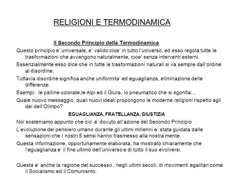RELIGIONI E TERMODINAMICA Il Secondo Principio della Termodinamica Questo principio e' universale, e' valido cioe' in tutto l'universo, ed esso regola