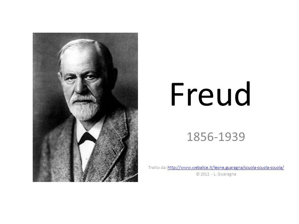 Freud 1856-1939 Tratto da: http://www.webalice.it/leone.guaragna/scuola-scuola-scuola/http://www.webalice.it/leone.guaragna/scuola-scuola-scuola/ © 2012 - L.