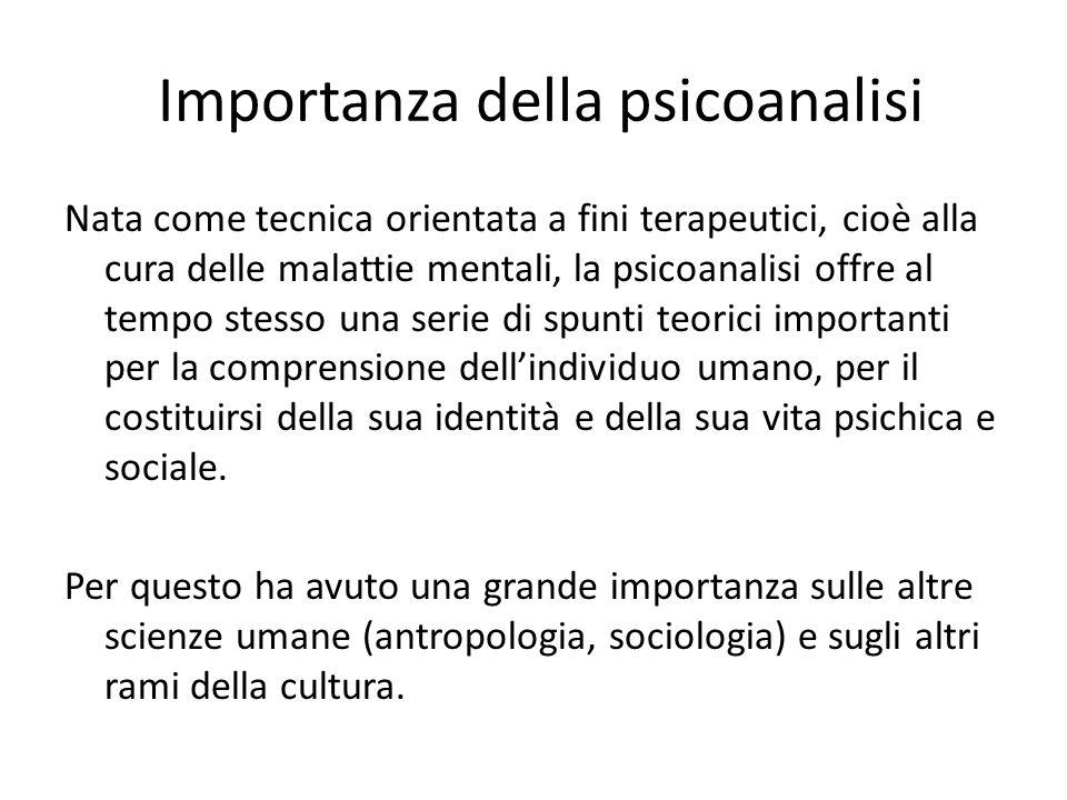 Importanza della psicoanalisi Nata come tecnica orientata a fini terapeutici, cioè alla cura delle malattie mentali, la psicoanalisi offre al tempo st