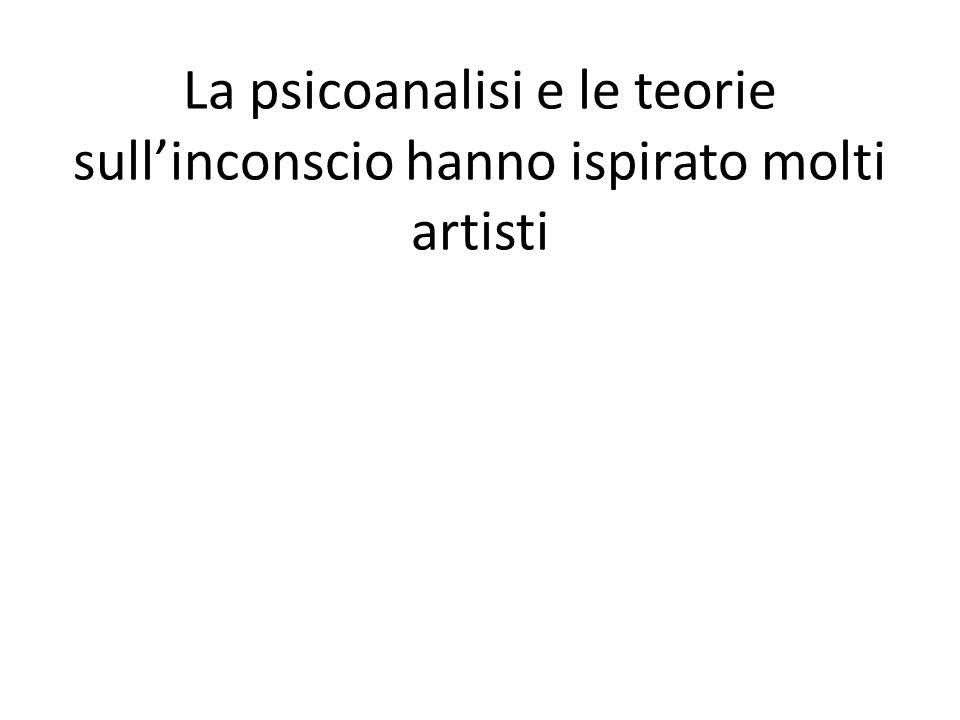La psicoanalisi e le teorie sull'inconscio hanno ispirato molti artisti
