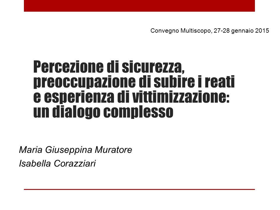 Maria Giuseppina Muratore Isabella Corazziari Percezione di sicurezza, preoccupazione di subire i reati e esperienza di vittimizzazione: un dialogo co