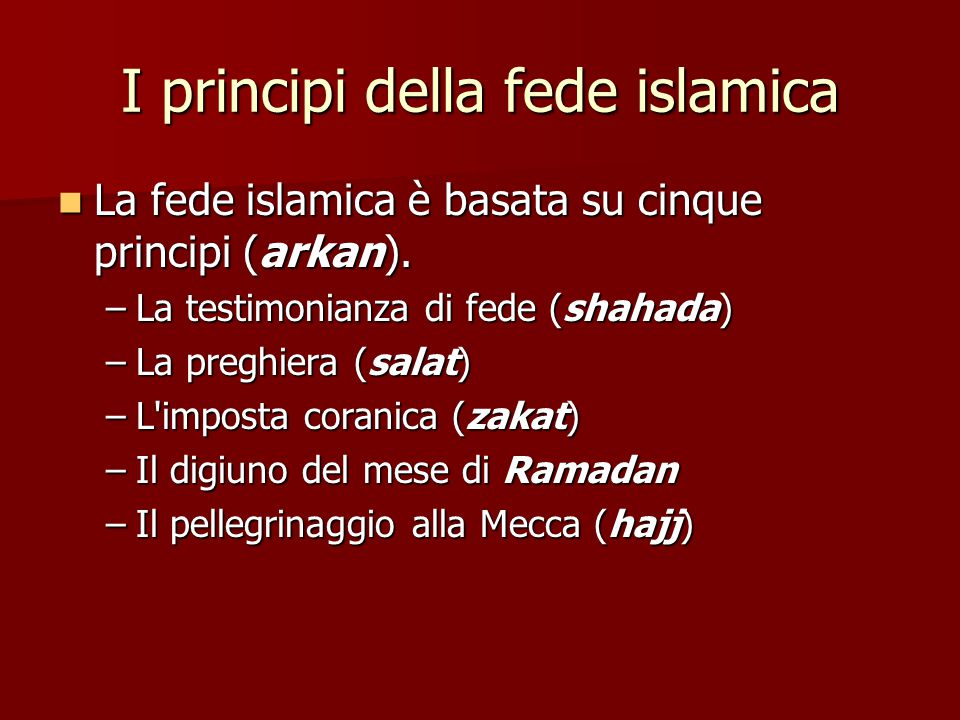 I principi della fede islamica La fede islamica è basata su cinque principi (arkan).