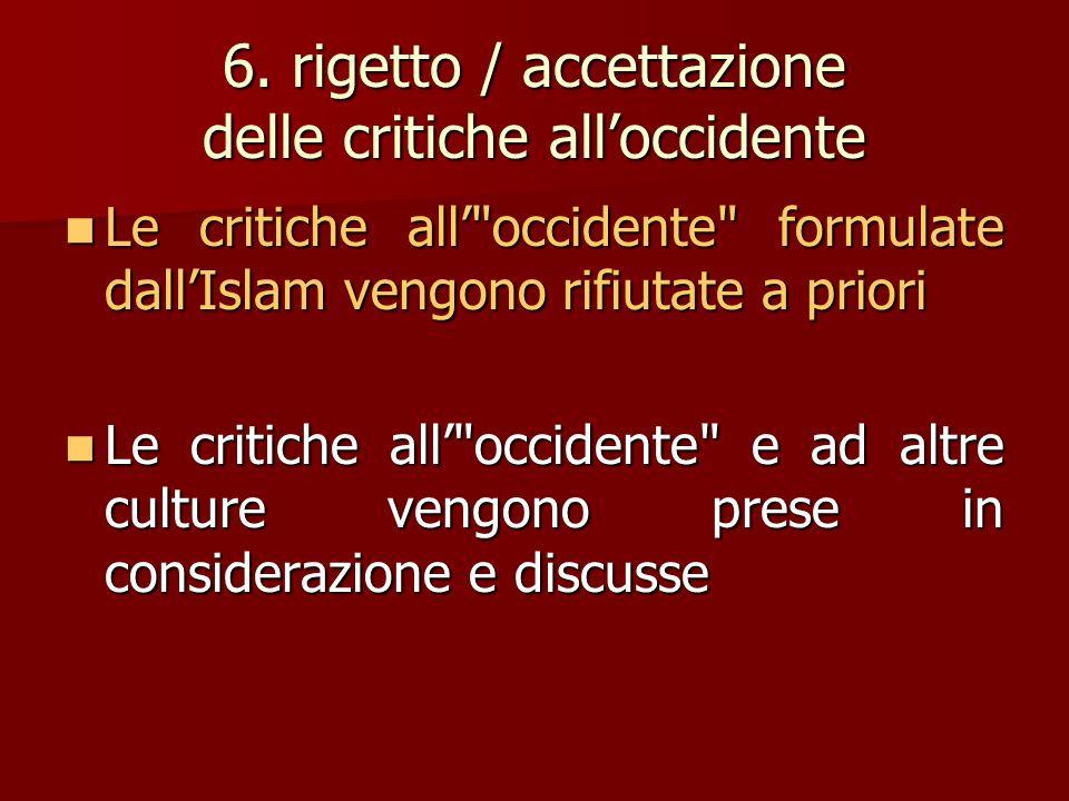 6. rigetto / accettazione delle critiche all'occidente Le critiche all'