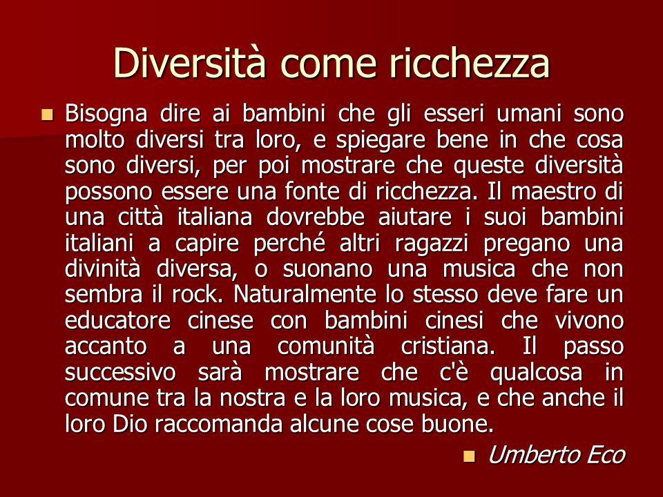 Diversità come ricchezza Bisogna dire ai bambini che gli esseri umani sono molto diversi tra loro, e spiegare bene in che cosa sono diversi, per poi mostrare che queste diversità possono essere una fonte di ricchezza.