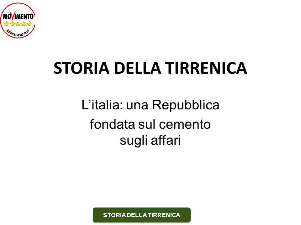 STORIA DELLA TIRRENICA L'italia: una Repubblica fondata sul cemento sugli affari