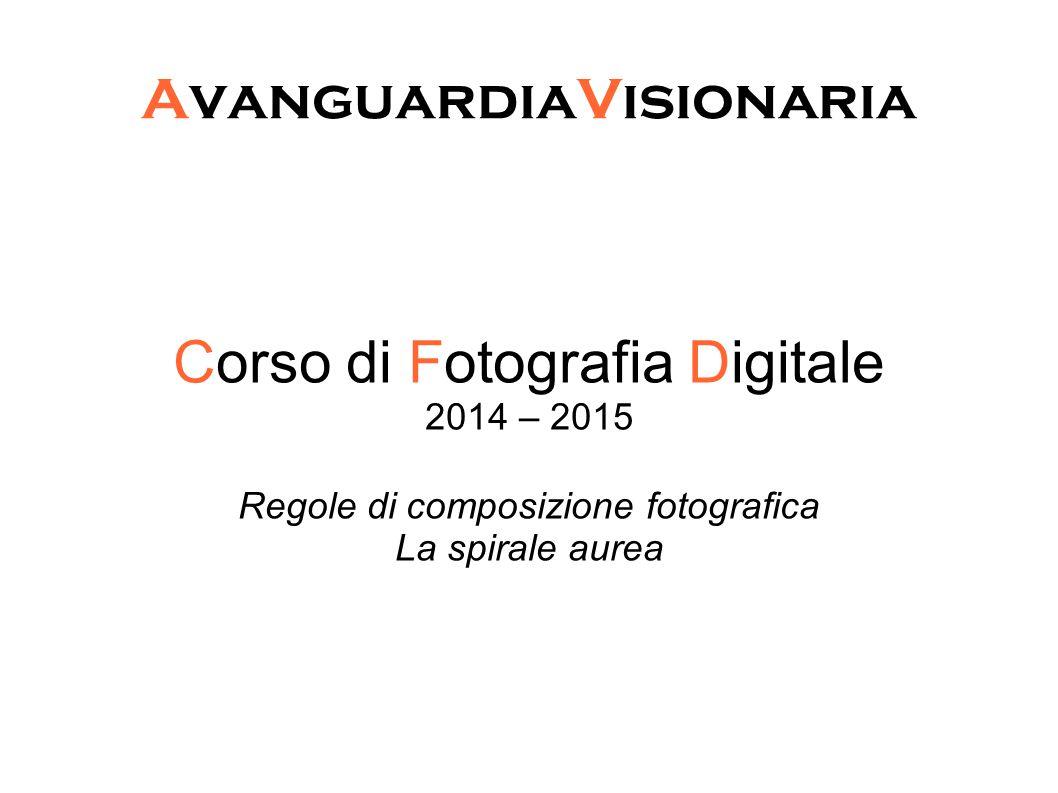 AvanguardiaVisionaria Corso di Fotografia Digitale 2014 – 2015 Regole di composizione fotografica La spirale aurea