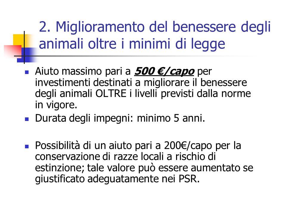 2. Miglioramento del benessere degli animali oltre i minimi di legge Aiuto massimo pari a 500 €/capo per investimenti destinati a migliorare il beness