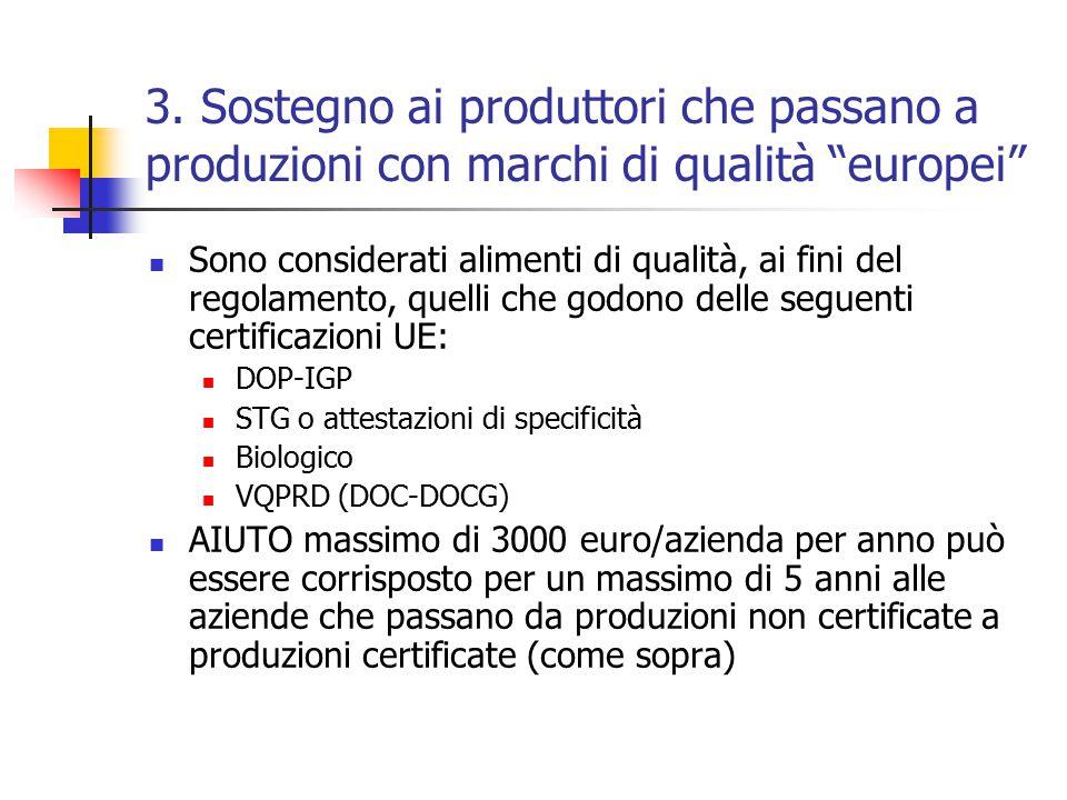 """3. Sostegno ai produttori che passano a produzioni con marchi di qualità """"europei"""" Sono considerati alimenti di qualità, ai fini del regolamento, quel"""