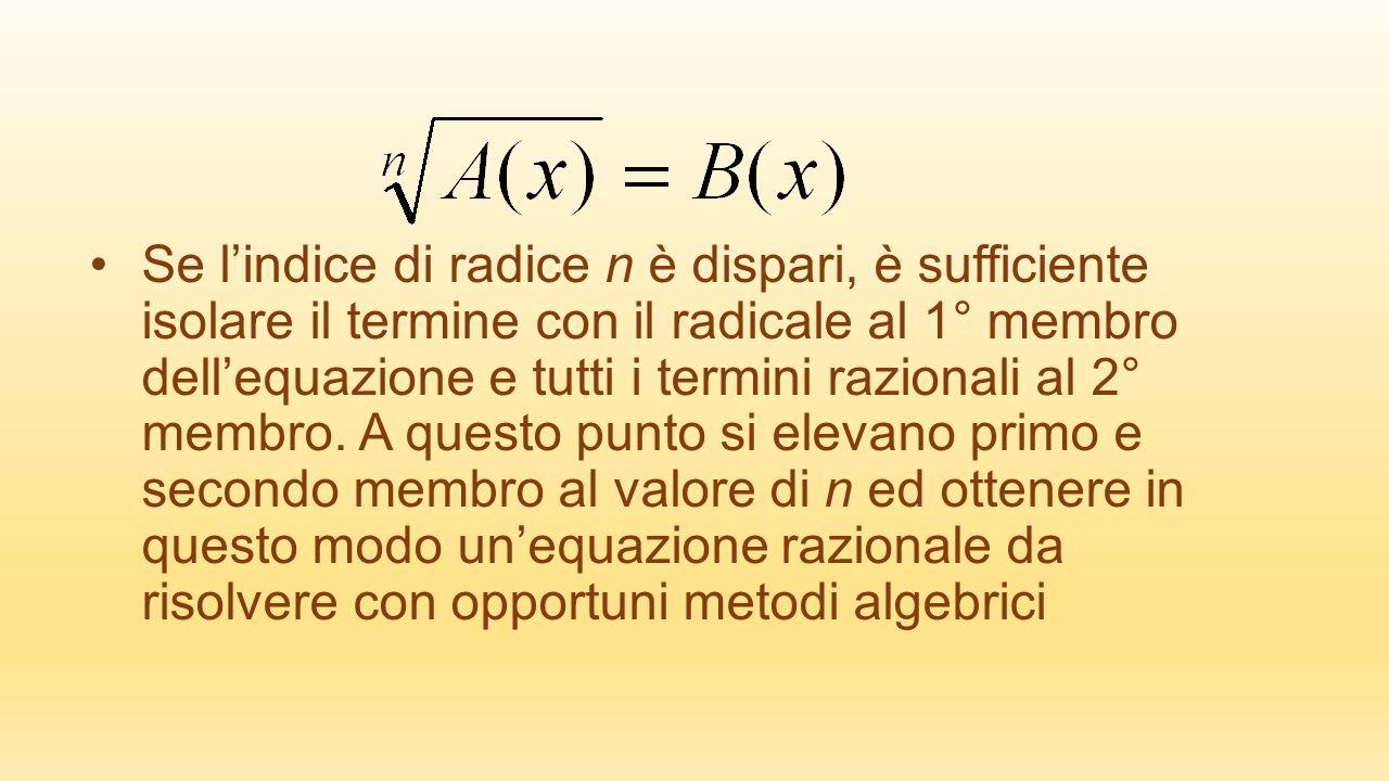 Se l'indice di radice n è dispari, è sufficiente isolare il termine con il radicale al 1° membro dell'equazione e tutti i termini razionali al 2° memb