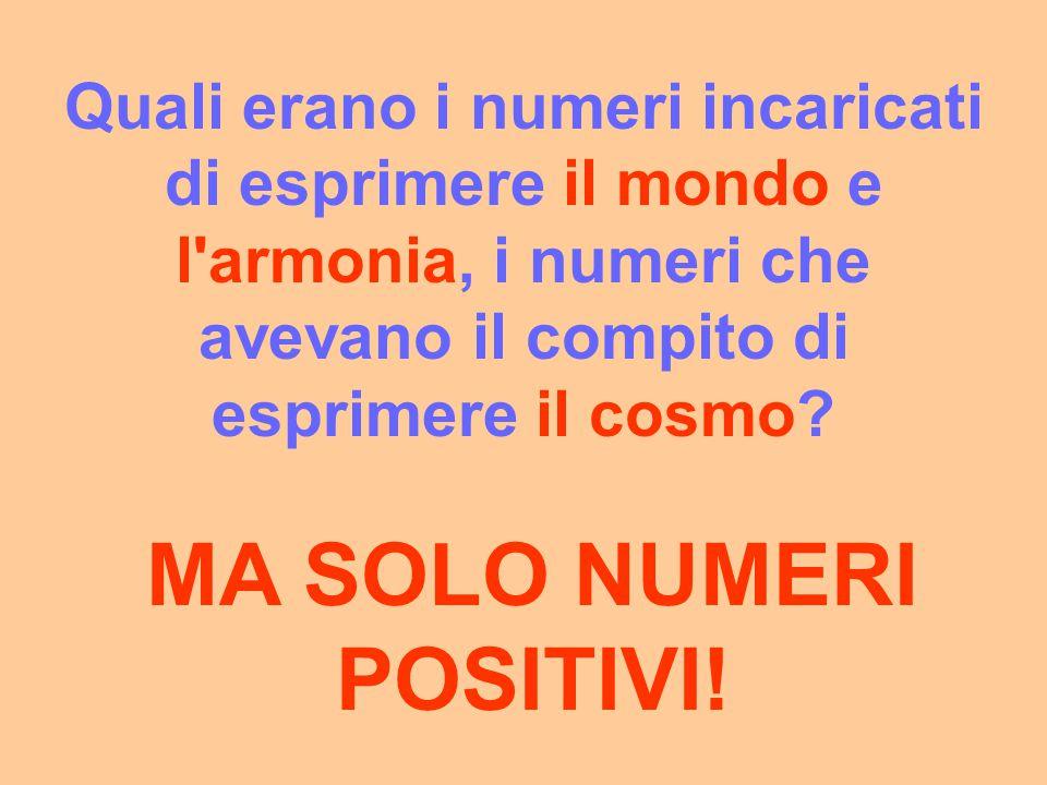 Quali erano i numeri incaricati di esprimere il mondo e l'armonia, i numeri che avevano il compito di esprimere il cosmo? E ANCHE LE FRAZIONI