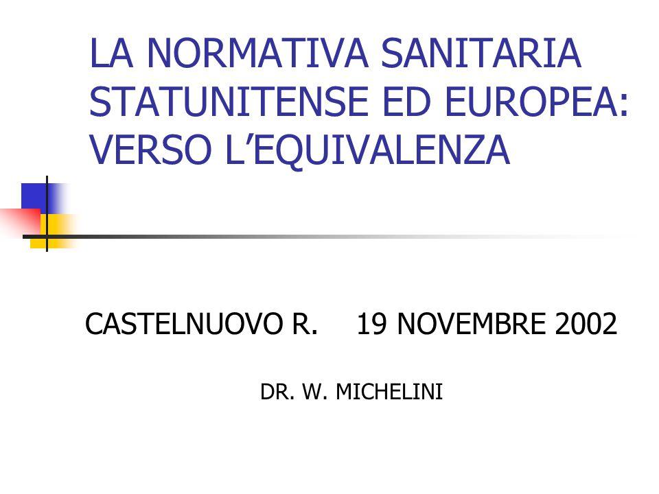 LA NORMATIVA SANITARIA STATUNITENSE ED EUROPEA: VERSO L'EQUIVALENZA CASTELNUOVO R. 19 NOVEMBRE 2002 DR. W. MICHELINI