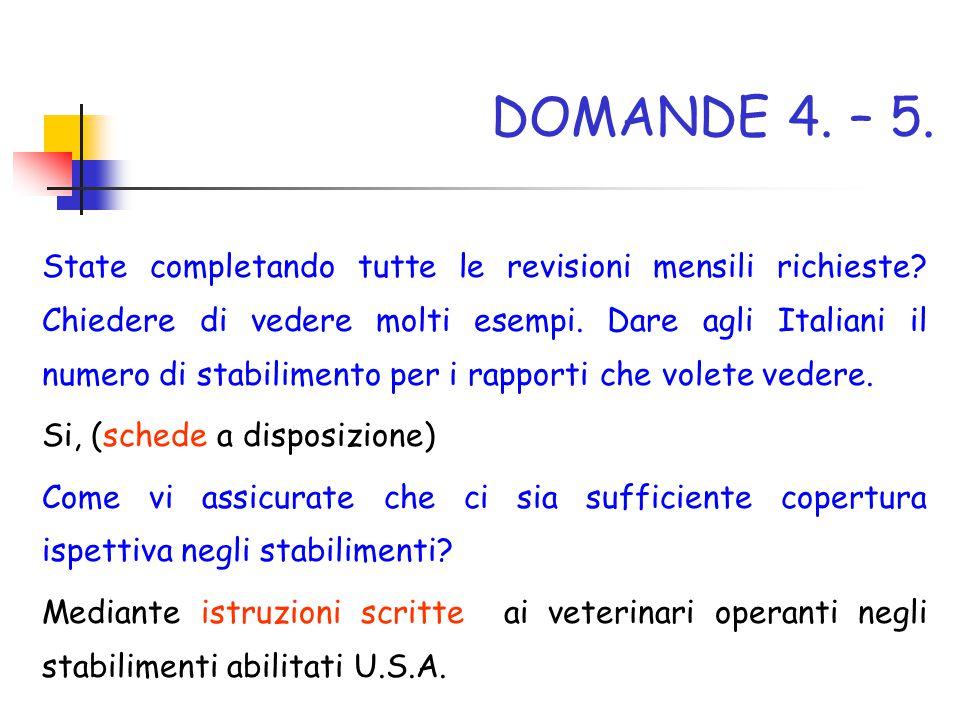 DOMANDE 4. – 5. State completando tutte le revisioni mensili richieste? Chiedere di vedere molti esempi. Dare agli Italiani il numero di stabilimento