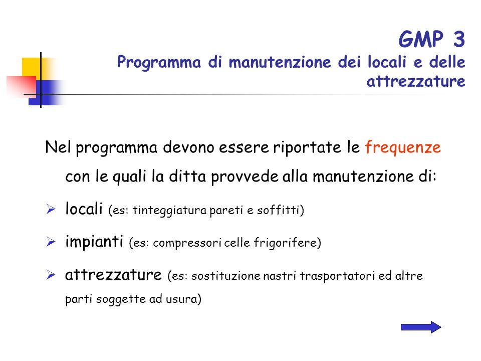GMP 3 Programma di manutenzione dei locali e delle attrezzature Nel programma devono essere riportate le frequenze con le quali la ditta provvede alla