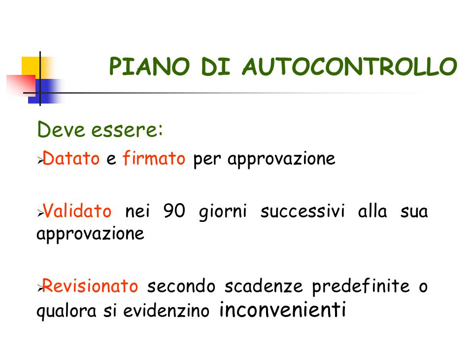 PIANO DI AUTOCONTROLLO Deve essere:  Datato e firmato per approvazione  Validato nei 90 giorni successivi alla sua approvazione  Revisionato second