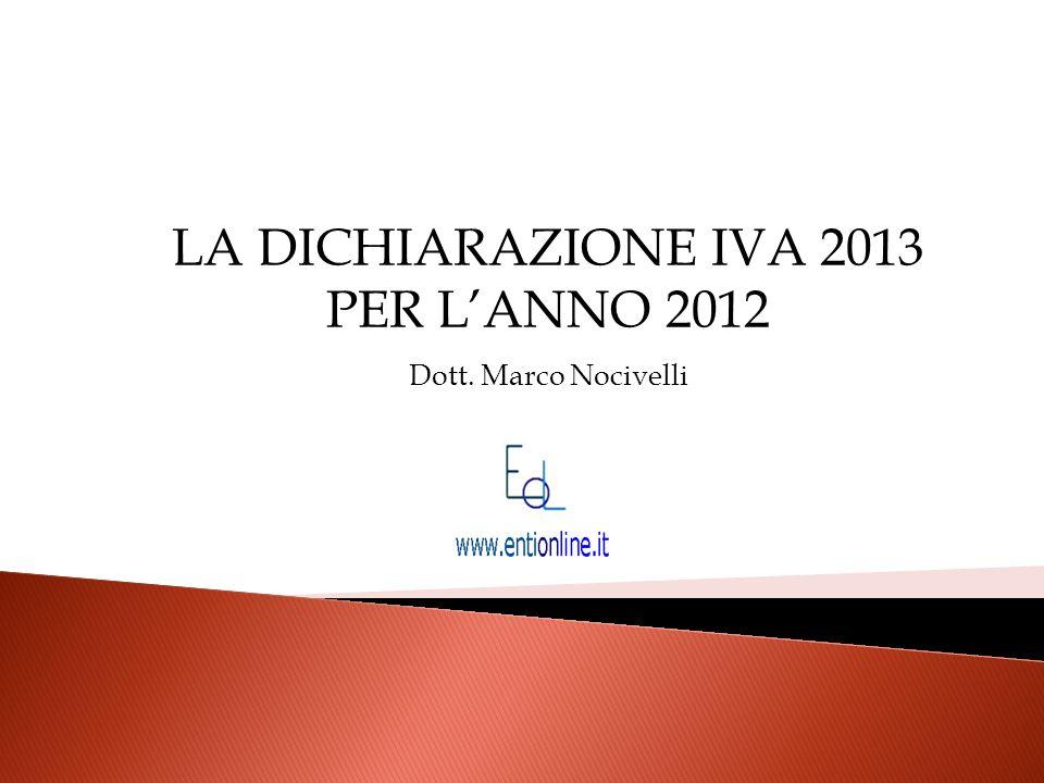 LA DICHIARAZIONE IVA 2013 PER L'ANNO 2012 Dott. Marco Nocivelli
