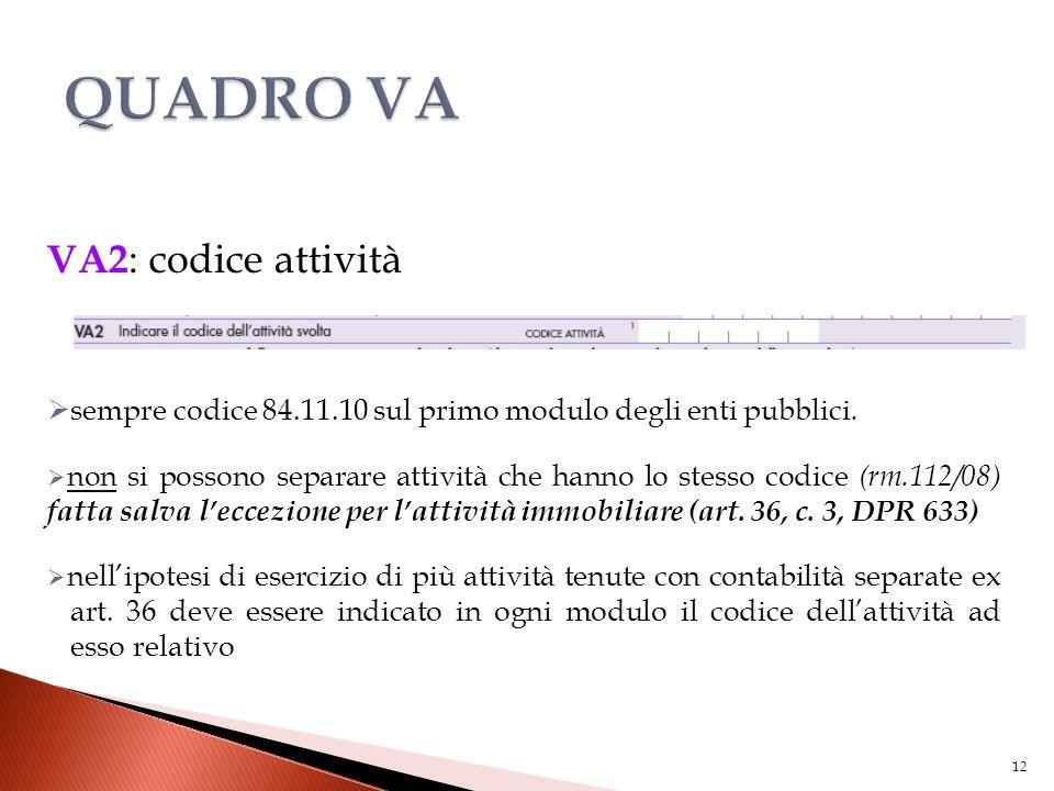 VA2 : codice attività  sempre codice 84.11.10 sul primo modulo degli enti pubblici.  non si possono separare attività che hanno lo stesso codice (rm