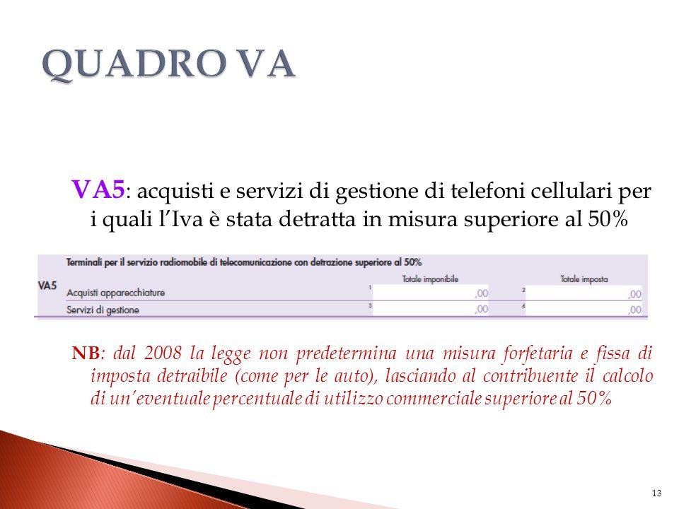 VA5 : acquisti e servizi di gestione di telefoni cellulari per i quali l'Iva è stata detratta in misura superiore al 50% NB : dal 2008 la legge non pr