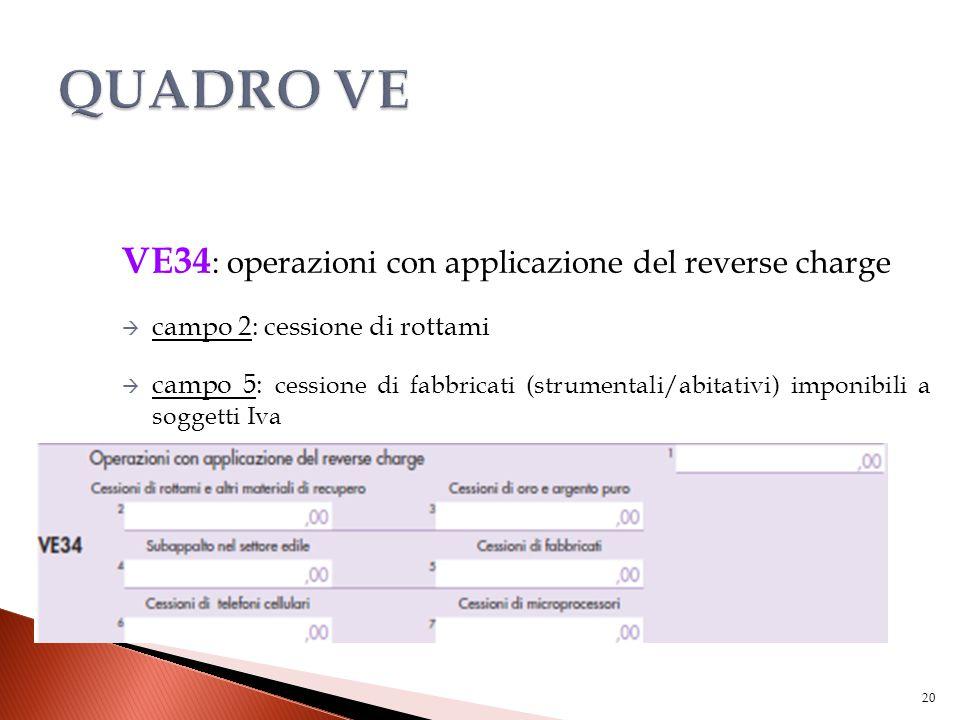 VE34 : operazioni con applicazione del reverse charge  campo 2: cessione di rottami  campo 5: cessione di fabbricati (strumentali/abitativi) imponib