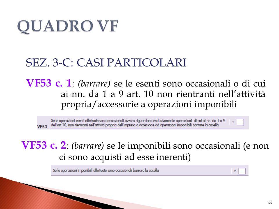 SEZ. 3-C: CASI PARTICOLARI VF53 c. 1 : (barrare) se le esenti sono occasionali o di cui ai nn. da 1 a 9 art. 10 non rientranti nell'attività propria/a