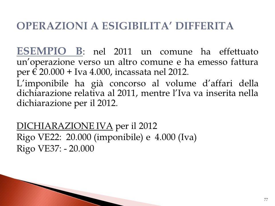 ESEMPIO B : nel 2011 un comune ha effettuato un'operazione verso un altro comune e ha emesso fattura per € 20.000 + Iva 4.000, incassata nel 2012. L'i