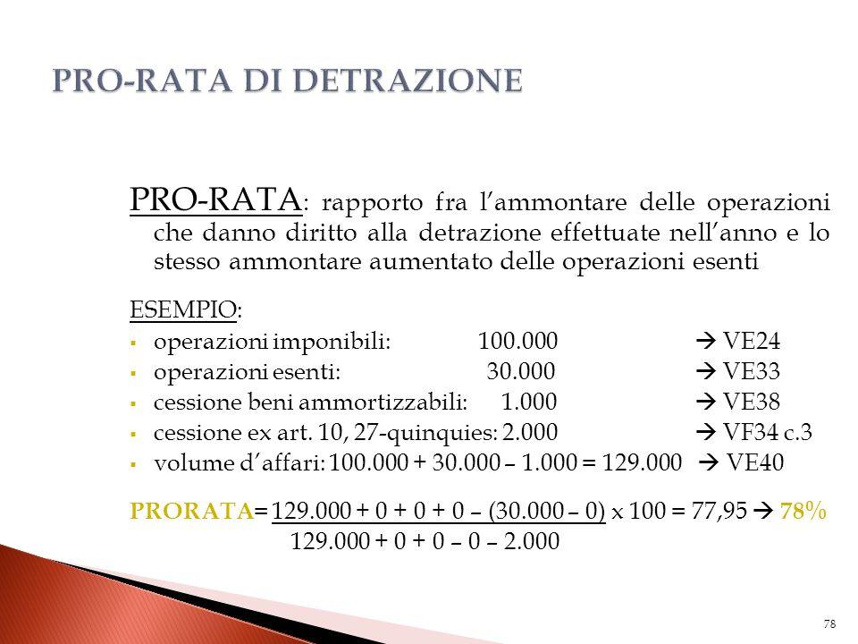 PRO-RATA : rapporto fra l'ammontare delle operazioni che danno diritto alla detrazione effettuate nell'anno e lo stesso ammontare aumentato delle oper